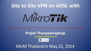 MUM Thailand 2014 - Site to Site VPN on ADSL with Mikrotik