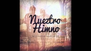 """Nueztro Himno- """"Del principio hasta el fin"""""""