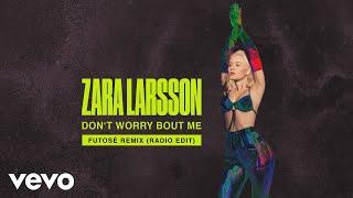 Zara Larsson - Don't Worry Bout Me (Futosé Remix (Radio Edit) - Audio)