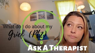 Ask a Therapist: Grief pt2