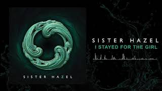 Sister Hazel - I Stayed For The Girl (Official Audio)