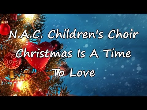 NAC Childrens Choir  Christmas Is A Time To Love with lyrics