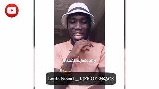 Louis Pascal _ LIFE OF GRACE (Video Reaction) by Achiba Gascony (The Gospel EnterPee)