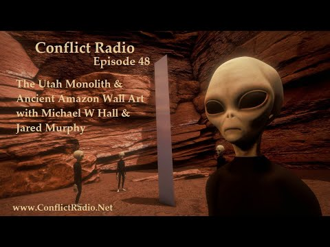 Conflict Radio - Episode 48  Utah Monolith & Ancient Amazon Wall Art