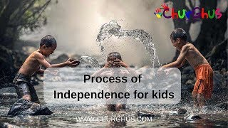 Process of Independence for kids