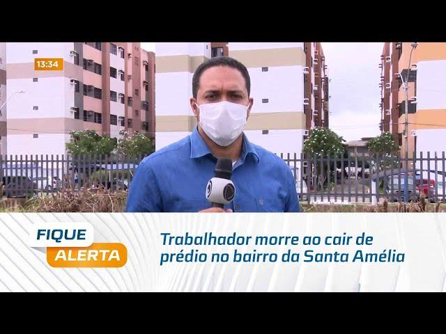Trabalhador morre ao cair de prédio no bairro da Santa Amélia