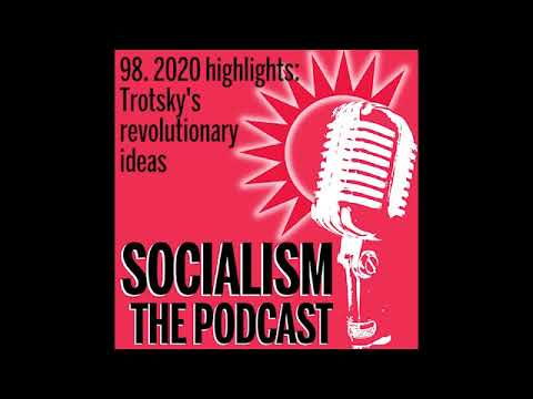 Socialism 98. 2020 highlights: Trotsky-s revolutionary ideas