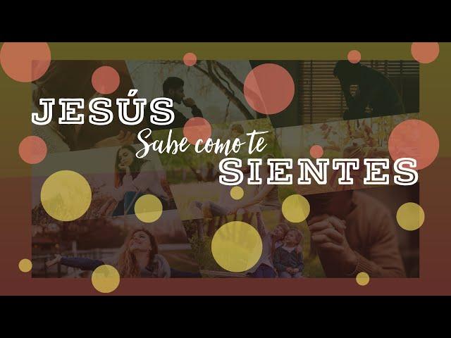 Jesús sabe cómo te sientes | Pr. Benigno Sañudo