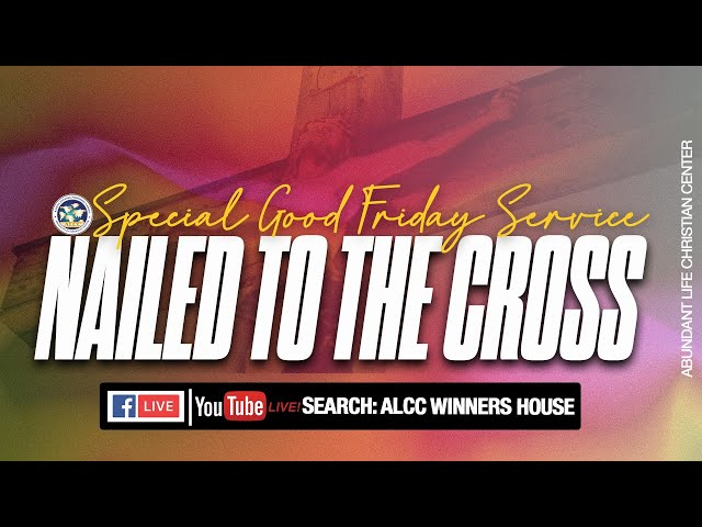 Nailed To The Cross (Special Good Friday Service)   Dr. Festus Adeyeye  ALCC Winners House