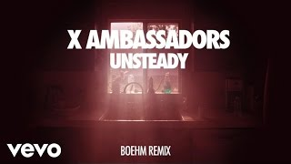 X Ambassadors - Unsteady (Audio/Boehm Remix)