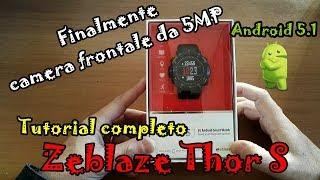 ZEBLAZE THOR S TUTORIAL SMARTWATCH ANDROID 5.1 INCREDIBILE ANCHE VIDEO CHIAMATE !!!!!!