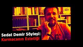 Sedat Demir Söyleşi: Kurmacanın Estetiği