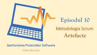 Gestionarea Proiectelor Software | S1E10 | Metodologia Scrum - Artefacte