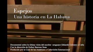 Eduardo Galeano / Espejos. Una historia en La Habana. Un documental de Esther Barroso