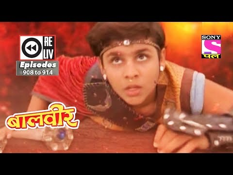 Weekly Reliv - Baalveer -  24th Mar  To 30th Mar 2018  - Episode 908 To 914
