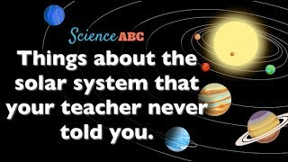 10 Things About The Solar System Your Teachers Never Told You