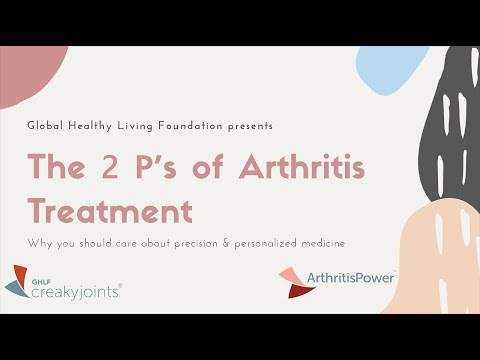 The 2 Ps of Arthritis Treatment: Why You Should Care about Precision & Personalized Medicine