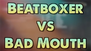 BEATBOXER vs BAD MOUTH!