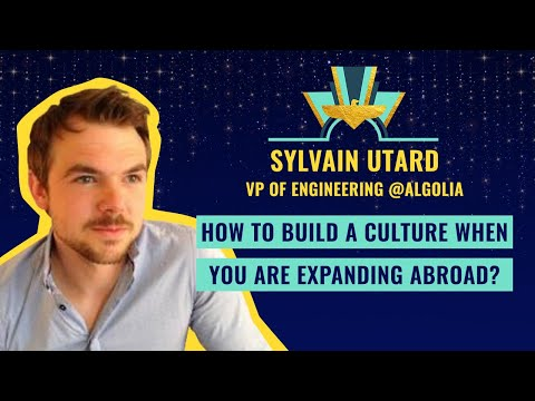 """How to build a culture when you are expanding abroad?"" by Sylvain Utard, VP of Engineering @Algolia"