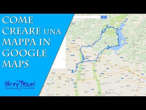 CREARE UNA MAPPA IN GOOGLE MAPS - Guida Alla Realizzazione Di Un Itinerario