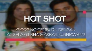 Giorgino Cemburu dengan Angela Gilsha dan Akbar Kurniawan? - Hot Shot