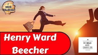 Inspirational Quote Henry Ward Beecher - Channel I have believed - Be bold an Carry on