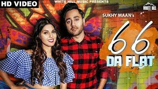 66 Da Flat Official Video Sukhy Maan   White Hill Music   New Song 2018