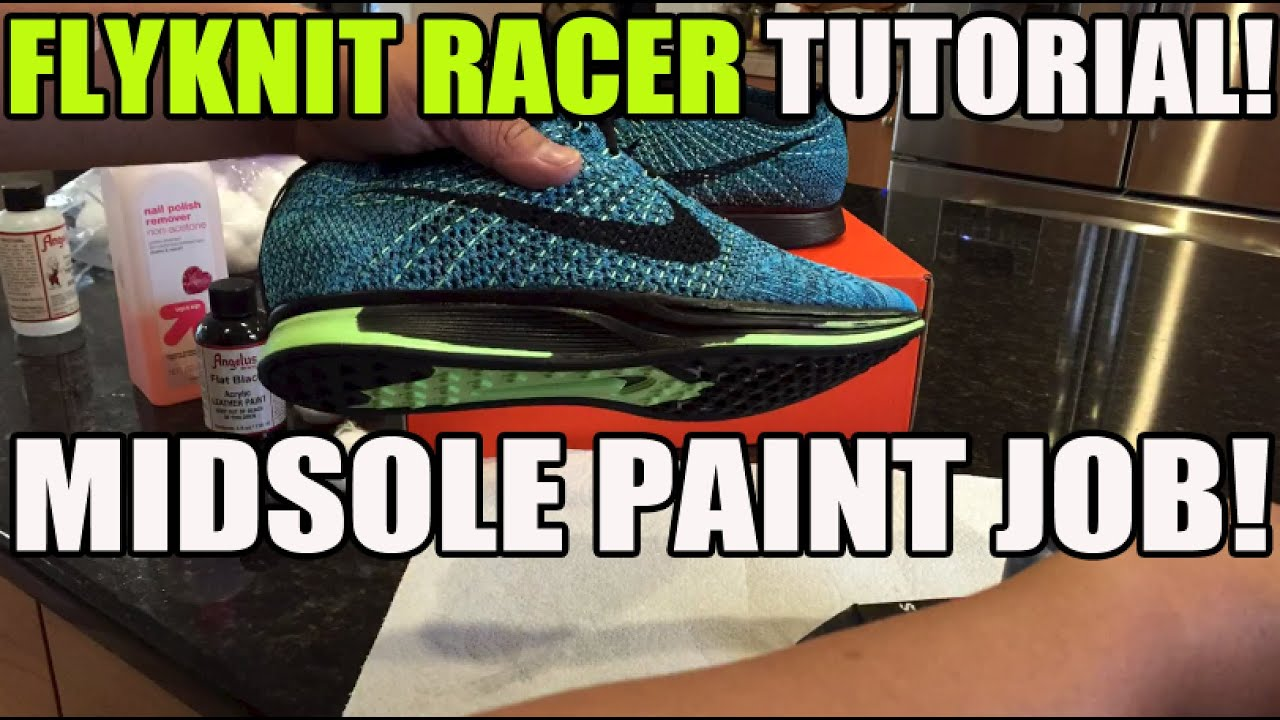 Sneaker Custom pt 1: How To Paint Midsole On Nike Flyknit Racer ...
