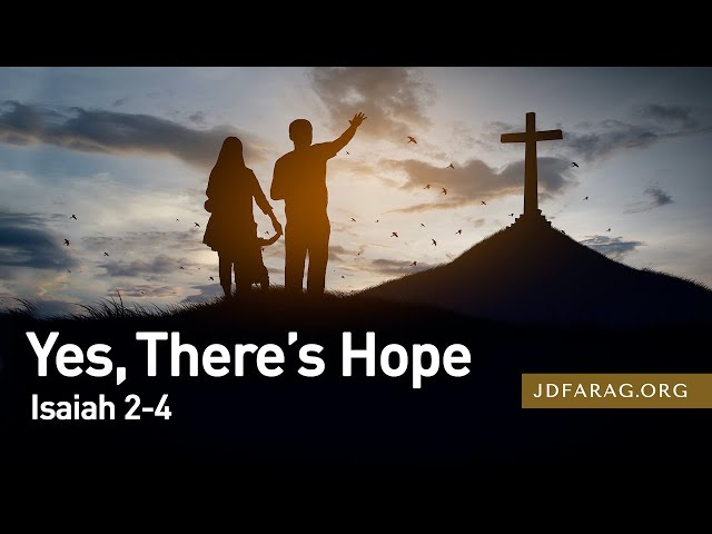 Yes, There's Hope, Isaiah 2-4 – February 18th, 2021