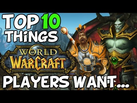 Top 10 Things WoW Players Want In World Of Warcraft