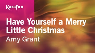 Karaoke Have Yourself A Merry Little Christmas - Amy Grant *