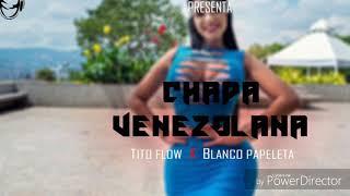 Chapa venezolana... (tito flow X blanco papeleta)...prod:by (Black Freestyle)