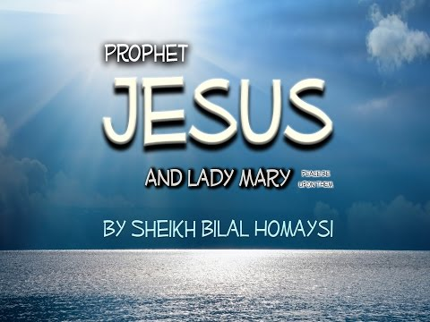 Prophet Jesus and Lady Mary - Sheikh Bilal Homaysi