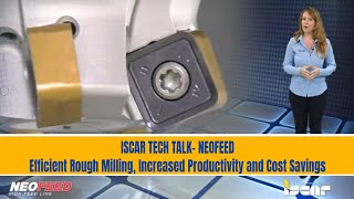 ISCAR TECH TALK - NEOFEED - Efficient Rough Milling, Increased Productivity and Cost Savings