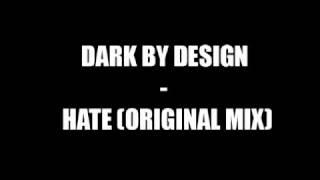 Dark By Design - Hate (Original Mix) [Full HQ]