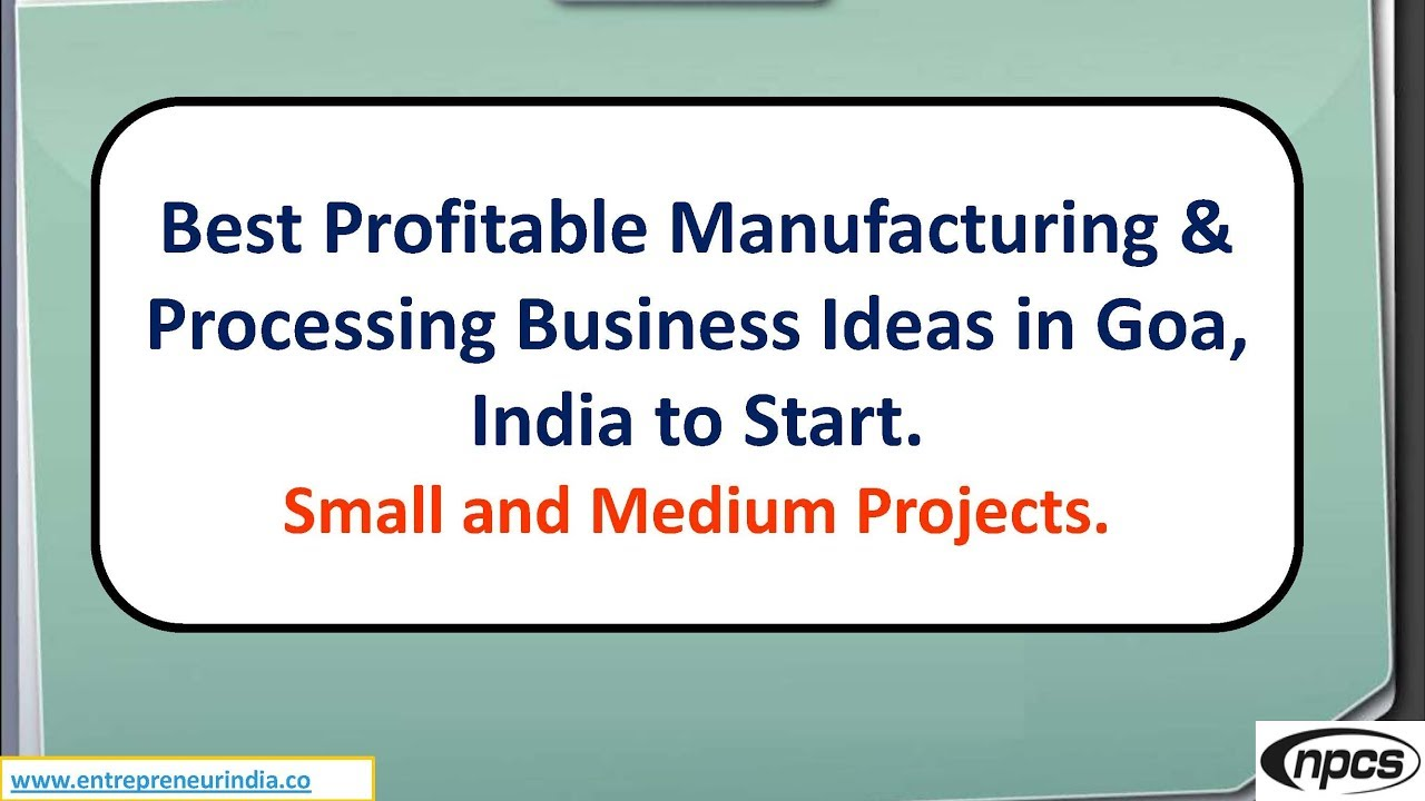 Best Profitable Manufacturing & Processing Business Ideas in Goa ...