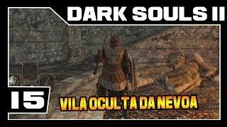 DARK SOULS 2 - Parte #15 - Vila Oculta da Nevoa  - [Detonado Legendado - PT-BR]