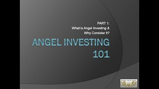 WCBA Angel Investing 101 - Part 1:  What is Angel Investing and Why Consider It