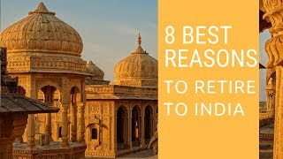 8 Best reasons to retire to India!  Living in India!