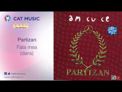 Partizan - Fata mea (dans)