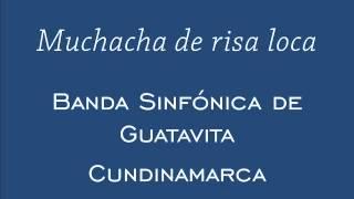Muchacha de risa loca   Banda Sinfónica de Guatavita