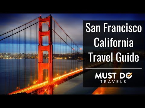 San Francisco California Travel Guide | Must Do Travels