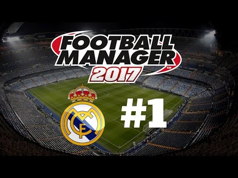 Let's Play Football Manager 2017 - Real Madrid - Episode 1 Part 1