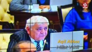 """Parlamentdə qızğın müzakirə - Aqil Abbas: """"Mənim atamın goruna 932 nəfər söymüşdü"""""""