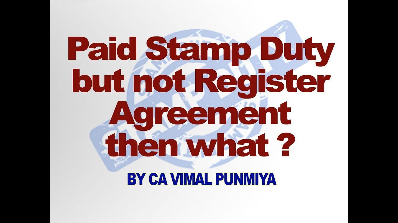 Paid Stamp Duty But Not Register Agreement Then What Ca Vimal