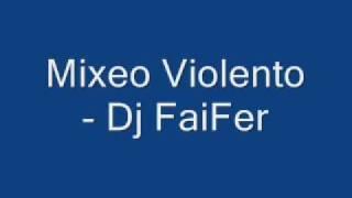 Mixeo Violento - Dj FaiFer