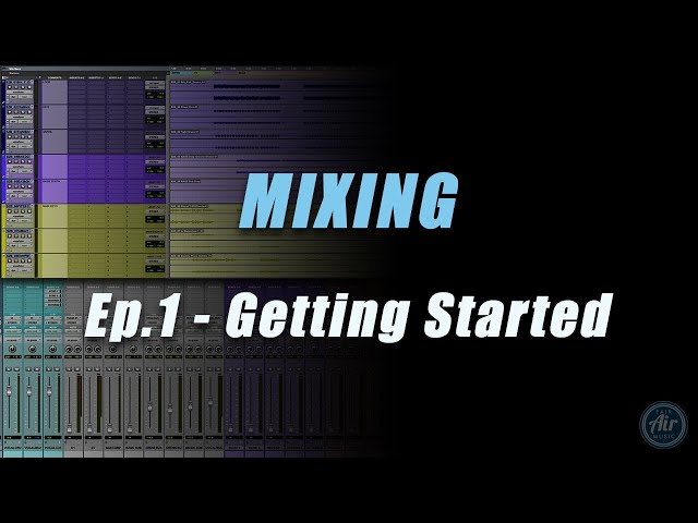 MIXING - Ep 1: Getting Started