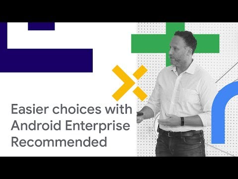 Easier Mobility Choices With Android Enterprise Recommended (Cloud Next '18)