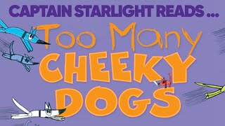 Captain Starlight Reads Too Many Cheeky Dogs By Dion Beasley