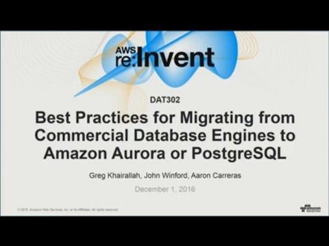 AWS re:Invent 2016: Practices for Migrating from Commercial Engines to Aurora or PostgreSQL (DAT302)